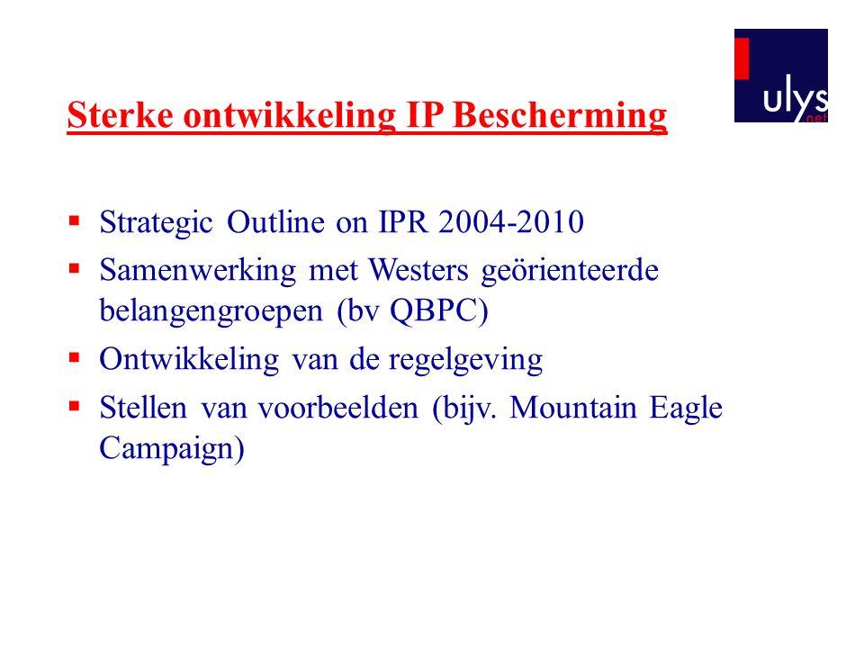 Sterke ontwikkeling IP Bescherming  Strategic Outline on IPR 2004-2010  Samenwerking met Westers geörienteerde belangengroepen (bv QBPC)  Ontwikkel