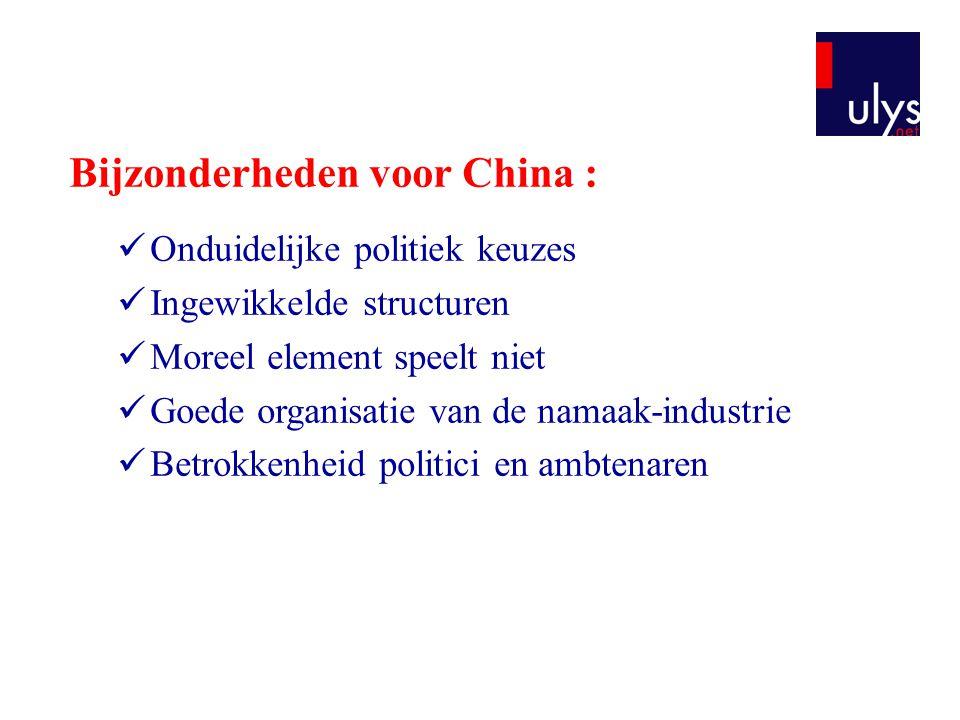 Bijzonderheden voor China : Onduidelijke politiek keuzes Ingewikkelde structuren Moreel element speelt niet Goede organisatie van de namaak-industrie