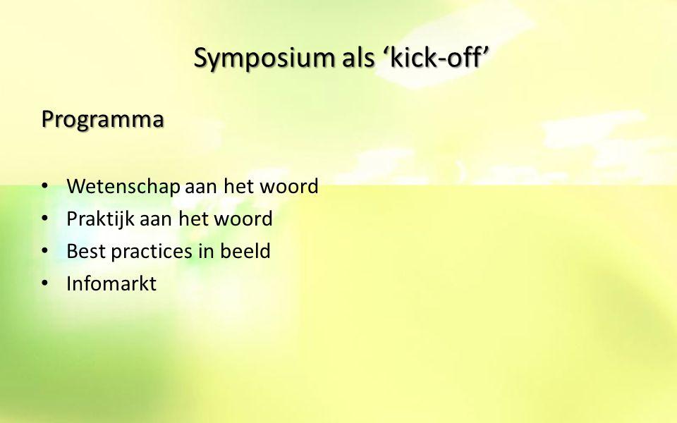 Symposium als 'kick-off' Programma Wetenschap aan het woord Praktijk aan het woord Best practices in beeld Infomarkt