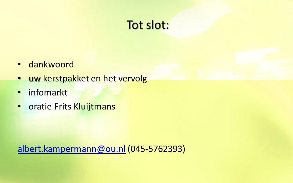 Tot slot: dankwoord uw uw kerstpakket en het vervolg infomarkt oratie Frits Kluijtmans albert.kampermann@ou.nlalbert.kampermann@ou.nl (045-5762393)