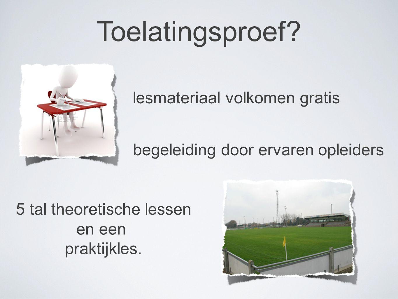 Toelatingsproef? lesmateriaal volkomen gratis begeleiding door ervaren opleiders 5 tal theoretische lessen en een praktijkles.