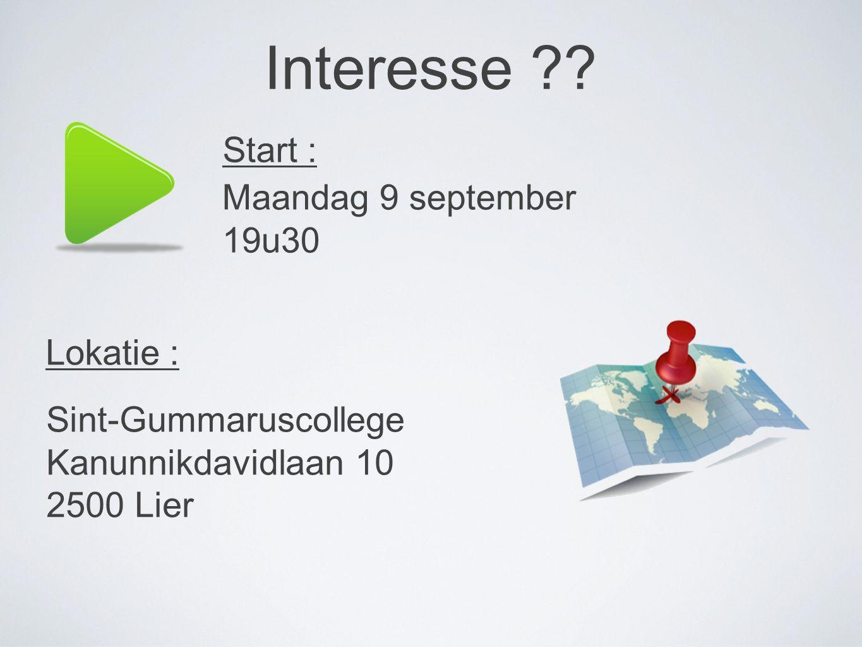 Interesse ?? Start : Maandag 9 september 19u30 Lokatie : Sint-Gummaruscollege Kanunnikdavidlaan 10 2500 Lier