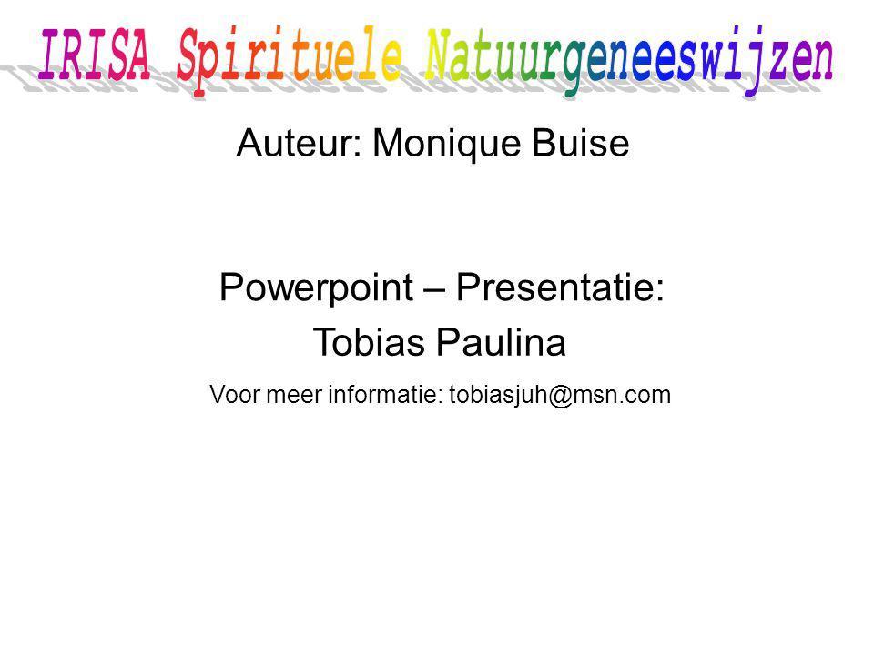 Auteur: Monique Buise Tobias Paulina Voor meer informatie: tobiasjuh@msn.com Powerpoint – Presentatie:
