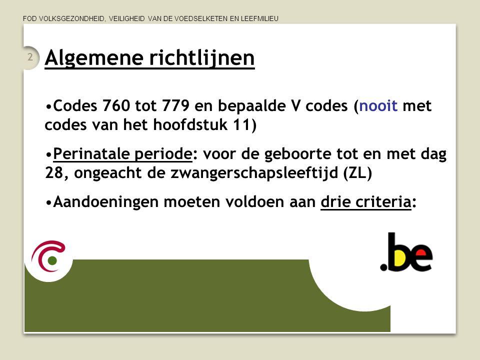 FOD VOLKSGEZONDHEID, VEILIGHEID VAN DE VOEDSELKETEN EN LEEFMILIEU 2 Algemene richtlijnen Codes 760 tot 779 en bepaalde V codes (nooit met codes van he