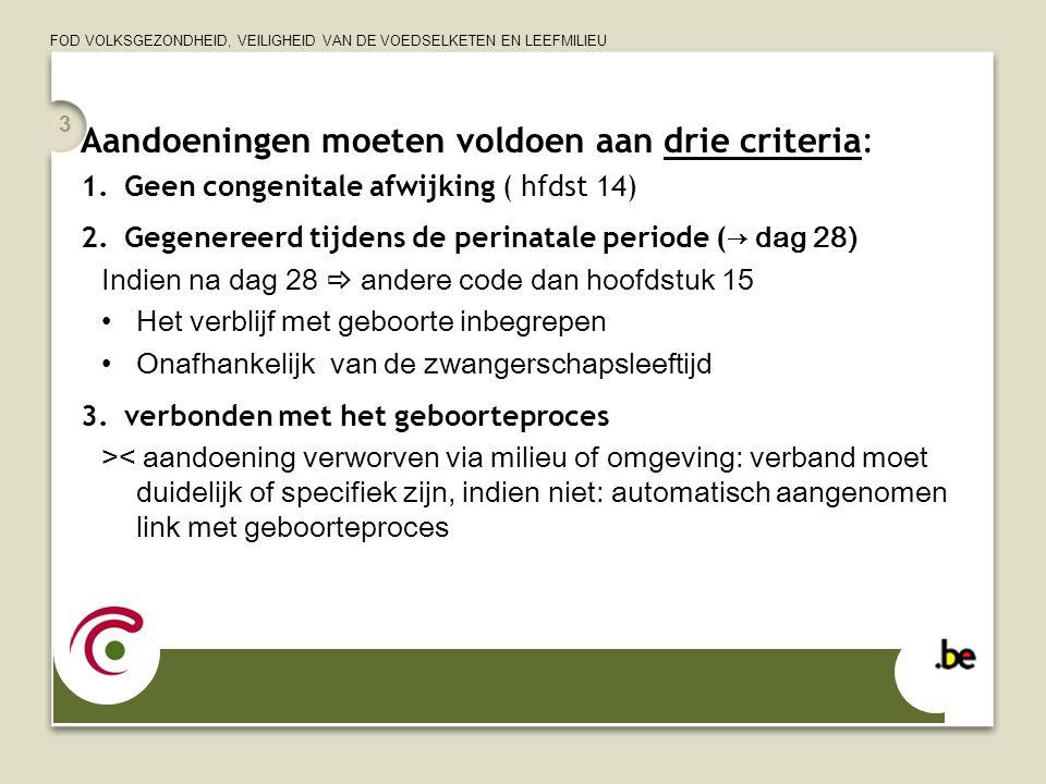 FOD VOLKSGEZONDHEID, VEILIGHEID VAN DE VOEDSELKETEN EN LEEFMILIEU 3 Aandoeningen moeten voldoen aan drie criteria: 1.Geen congenitale afwijking ( hfds