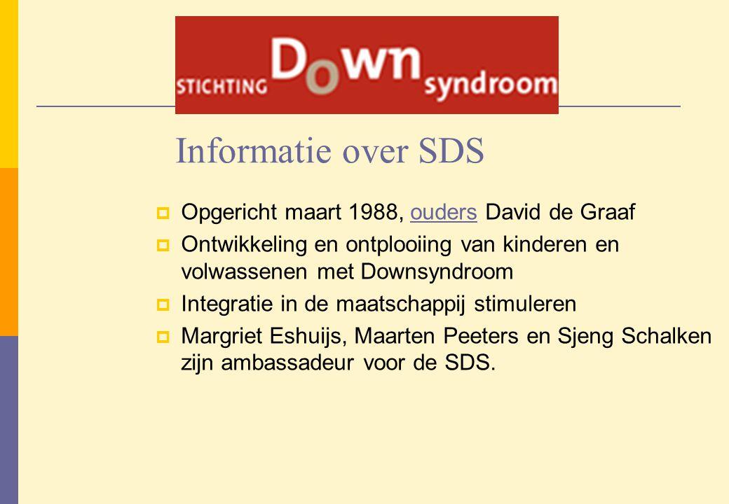 Informatie over SDS  Opgericht maart 1988, ouders David de Graafouders  Ontwikkeling en ontplooiing van kinderen en volwassenen met Downsyndroom  I
