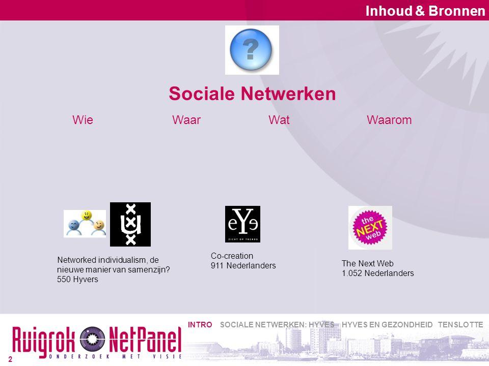 Sociale Netwerken Inhoud & Bronnen 2 WieWatWaarWaarom Co-creation 911 Nederlanders Networked individualism, de nieuwe manier van samenzijn.