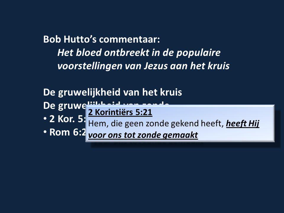 Bob Hutto's commentaar: Het bloed ontbreekt in de populaire voorstellingen van Jezus aan het kruis De gruwelijkheid van het kruis De gruwelijkheid van zonde 2 Kor.