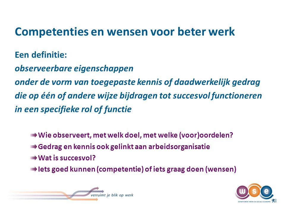 Competenties en wensen voor beter werk Een definitie: observeerbare eigenschappen onder de vorm van toegepaste kennis of daadwerkelijk gedrag die op é