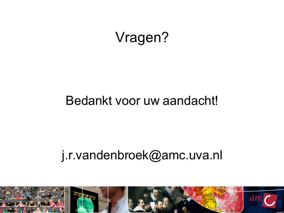 Vragen? Bedankt voor uw aandacht! j.r.vandenbroek@amc.uva.nl
