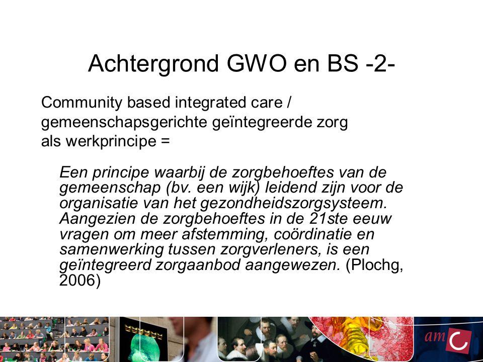 Achtergrond GWO en BS -2- Community based integrated care / gemeenschapsgerichte geïntegreerde zorg als werkprincipe = Een principe waarbij de zorgbeh