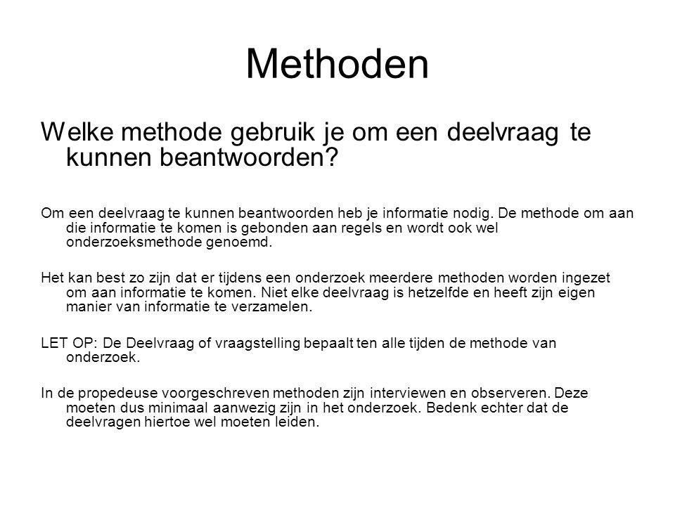 Methoden Welke methode gebruik je om een deelvraag te kunnen beantwoorden? Om een deelvraag te kunnen beantwoorden heb je informatie nodig. De methode