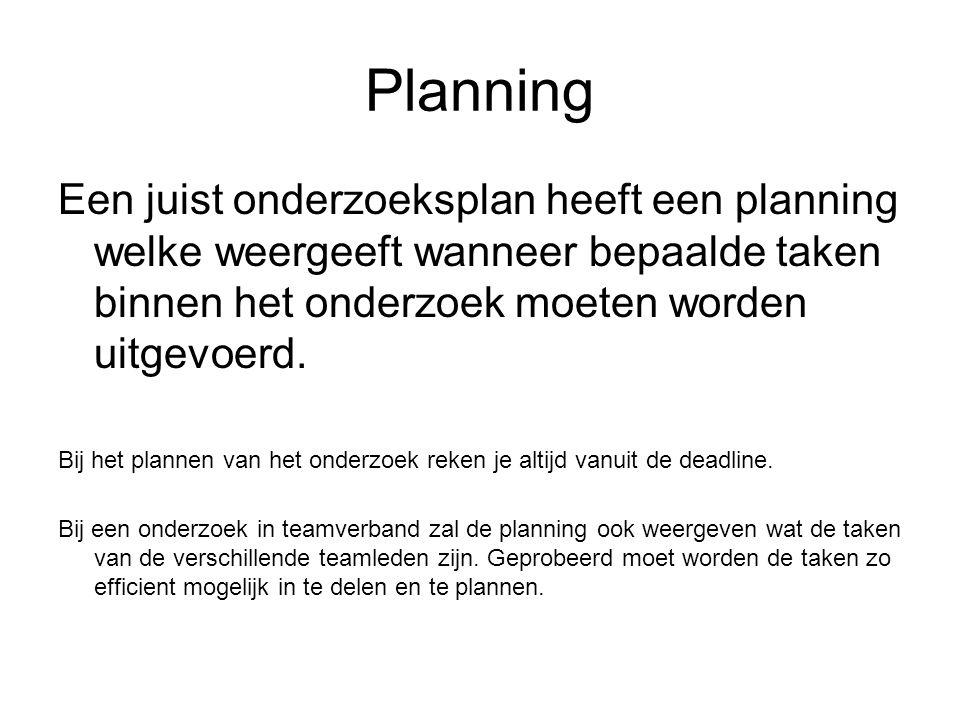 Planning Een juist onderzoeksplan heeft een planning welke weergeeft wanneer bepaalde taken binnen het onderzoek moeten worden uitgevoerd. Bij het pla