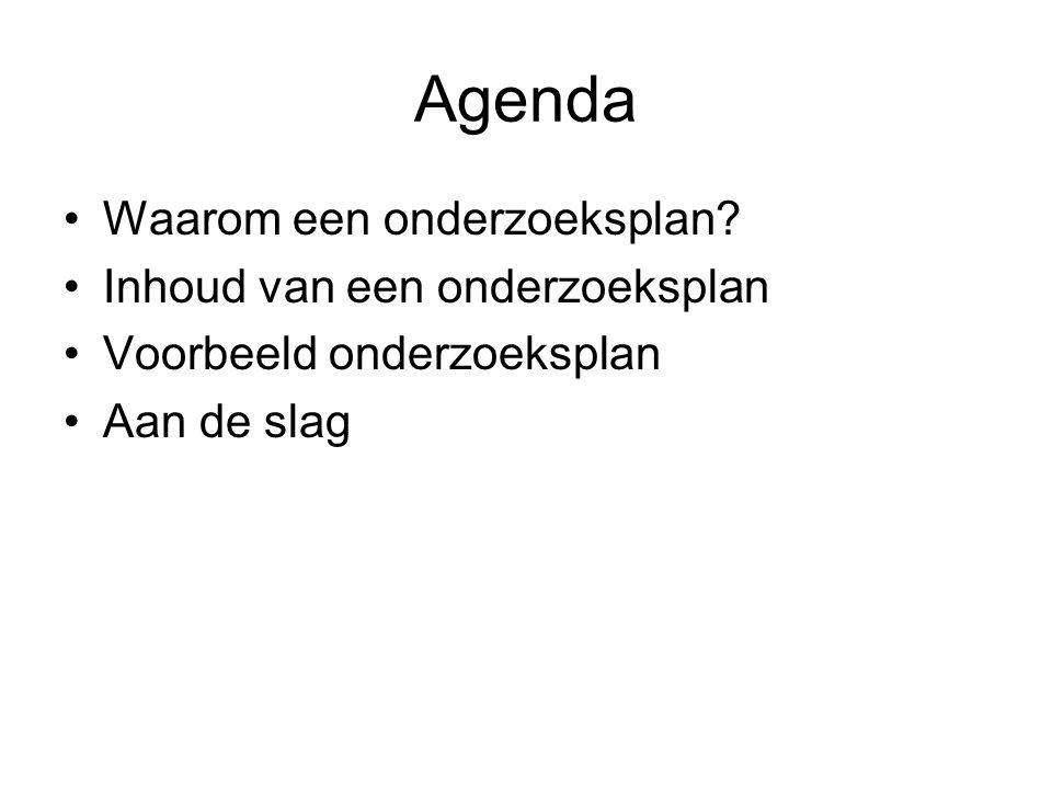 Agenda Waarom een onderzoeksplan? Inhoud van een onderzoeksplan Voorbeeld onderzoeksplan Aan de slag