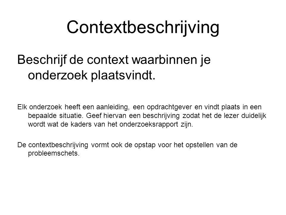 Contextbeschrijving Beschrijf de context waarbinnen je onderzoek plaatsvindt. Elk onderzoek heeft een aanleiding, een opdrachtgever en vindt plaats in