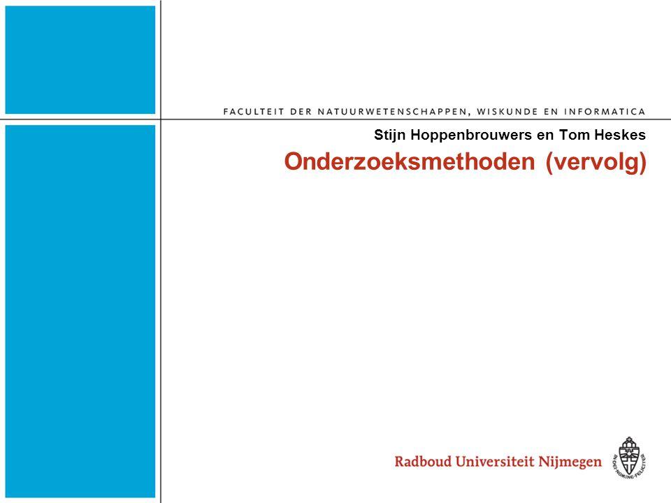 Onderzoeksmethoden (vervolg) Stijn Hoppenbrouwers en Tom Heskes