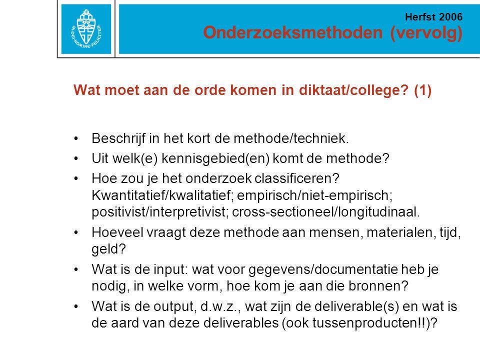 Onderzoeksmethoden (vervolg) Herfst 2006 Wat moet aan de orde komen in diktaat/college? (1) Beschrijf in het kort de methode/techniek. Uit welk(e) ken
