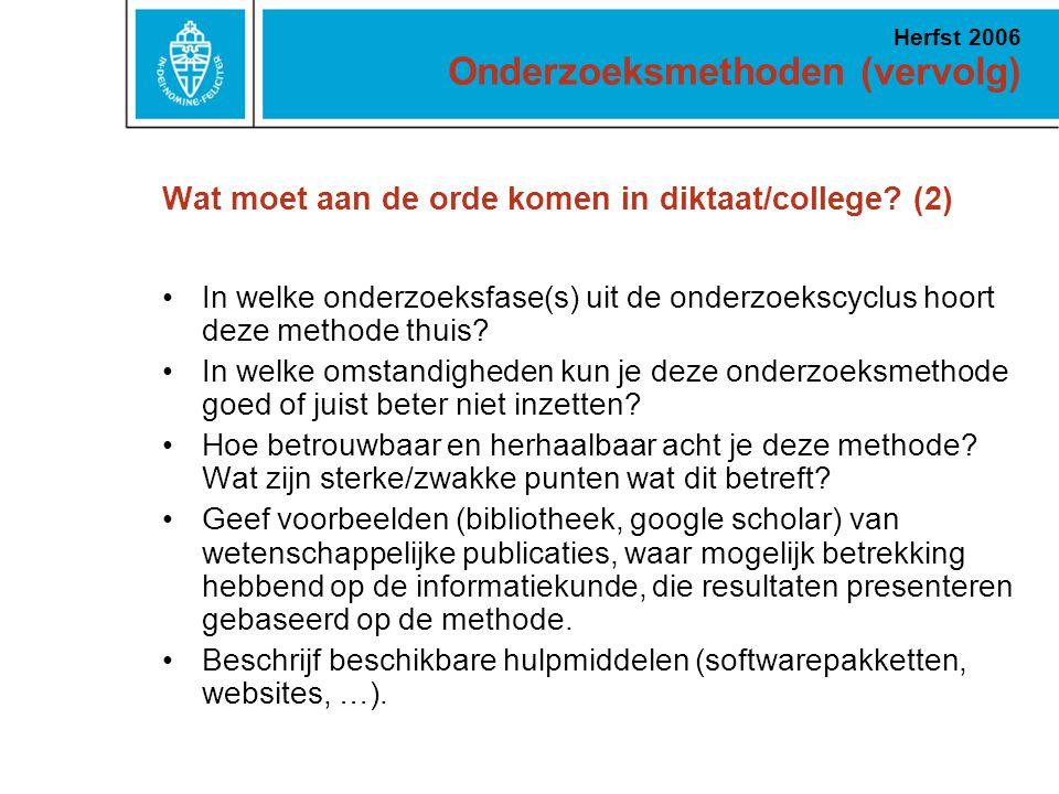 Onderzoeksmethoden (vervolg) Herfst 2006 Wat moet aan de orde komen in diktaat/college? (2) In welke onderzoeksfase(s) uit de onderzoekscyclus hoort d