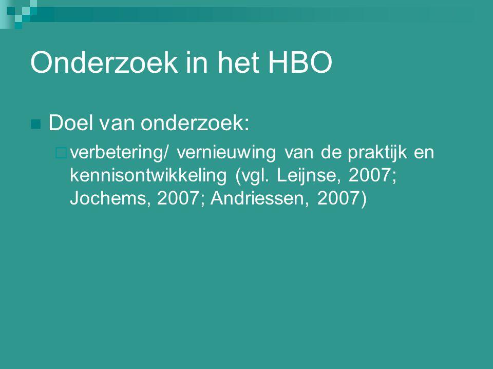 Onderzoek in het HBO Doel van onderzoek:  verbetering/ vernieuwing van de praktijk en kennisontwikkeling (vgl. Leijnse, 2007; Jochems, 2007; Andriess
