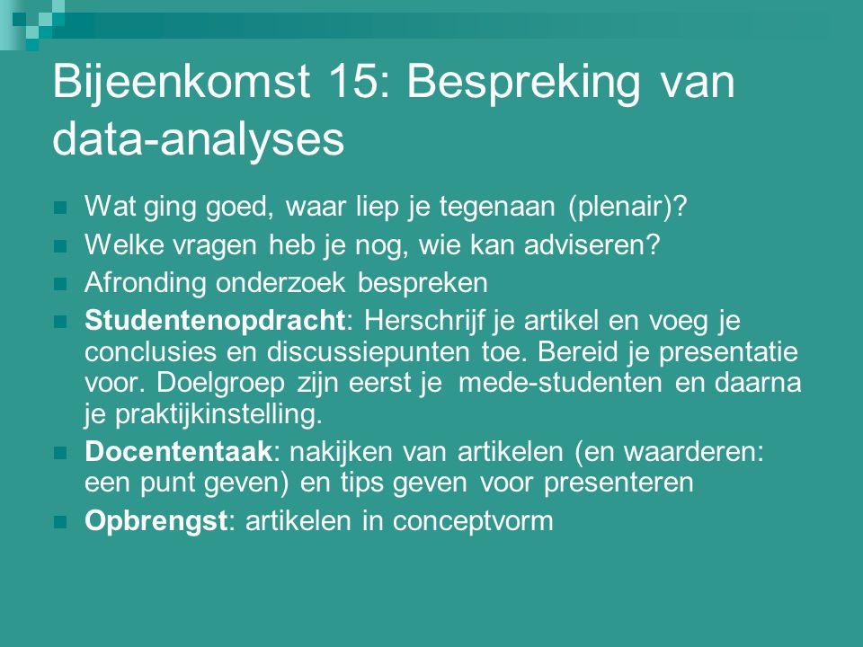 Bijeenkomst 15: Bespreking van data-analyses Wat ging goed, waar liep je tegenaan (plenair)? Welke vragen heb je nog, wie kan adviseren? Afronding ond