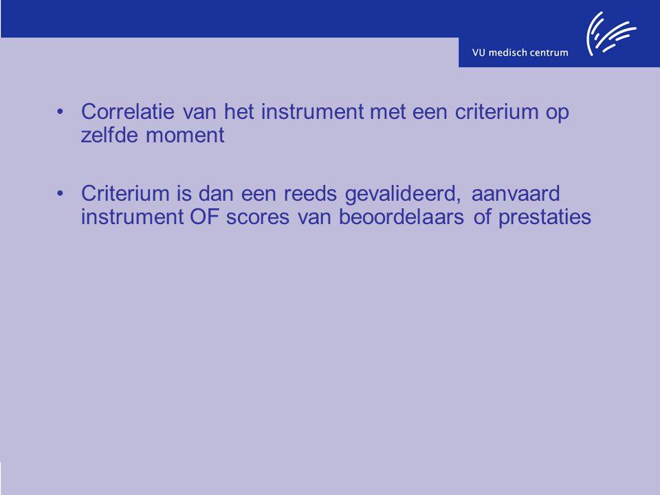 Correlatie van het instrument met een criterium op zelfde moment Criterium is dan een reeds gevalideerd, aanvaard instrument OF scores van beoordelaar