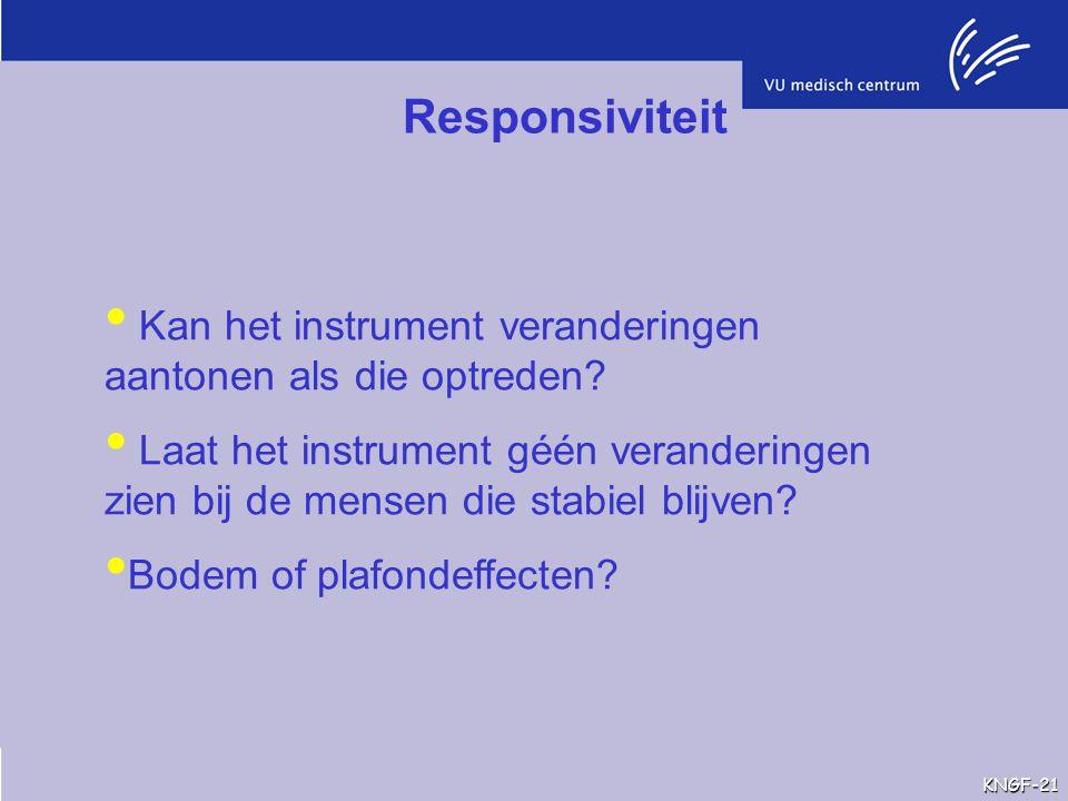 Responsiviteit Kan het instrument veranderingen aantonen als die optreden? Laat het instrument géén veranderingen zien bij de mensen die stabiel blijv