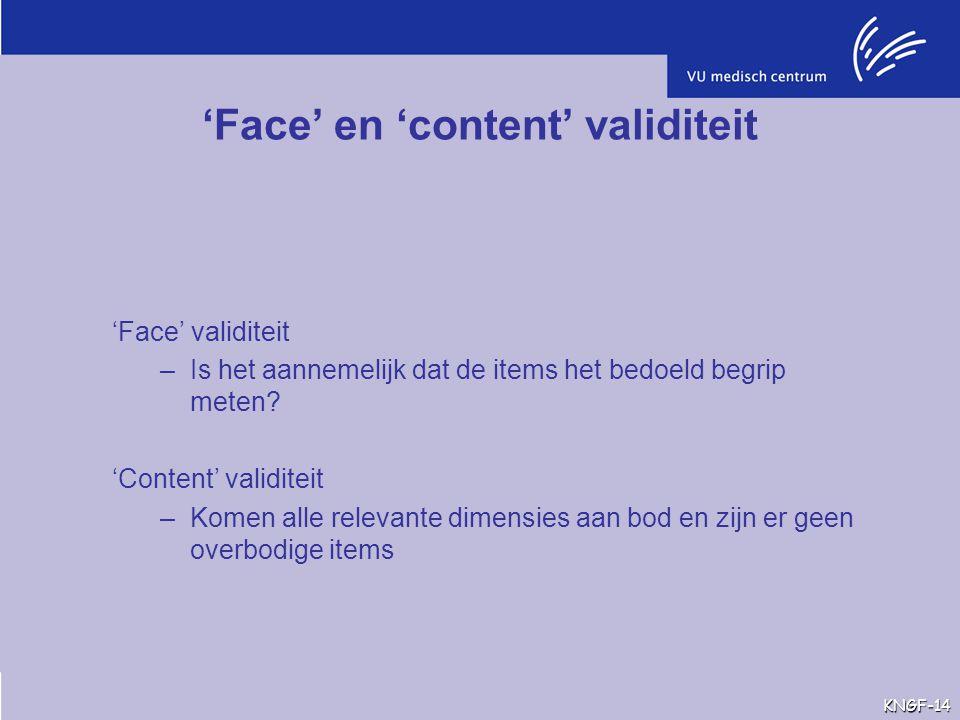 'Face' en 'content' validiteit 'Face' validiteit –Is het aannemelijk dat de items het bedoeld begrip meten? 'Content' validiteit –Komen alle relevante
