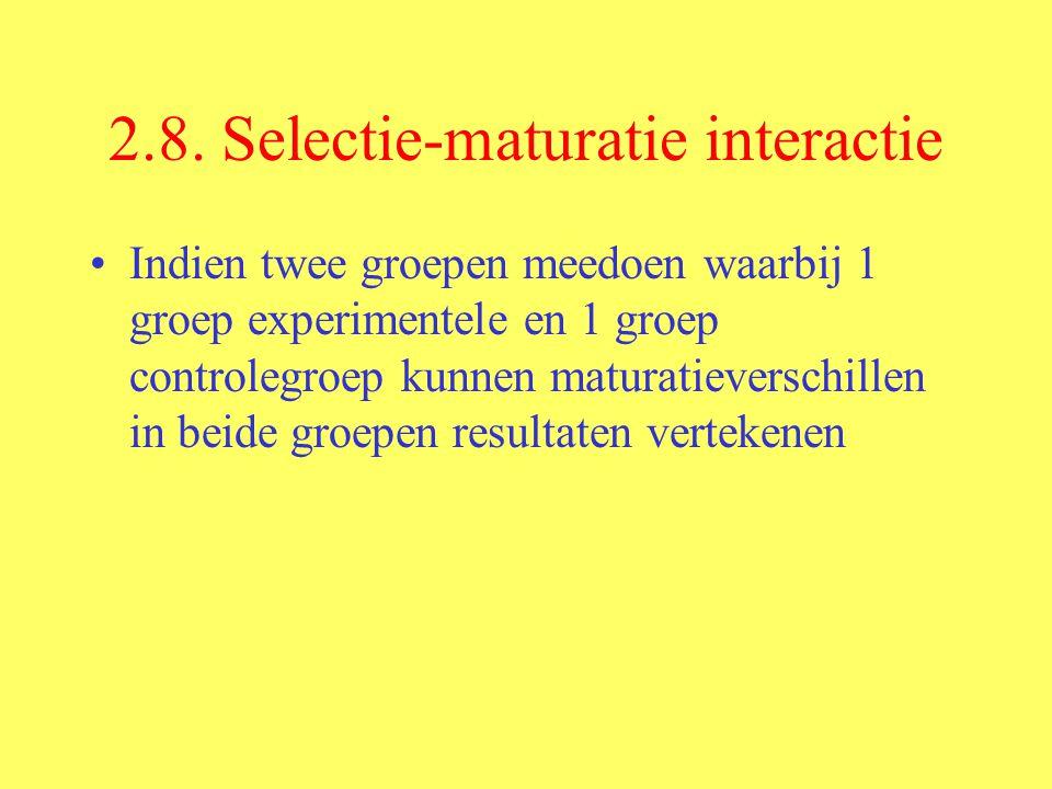 2.8. Selectie-maturatie interactie Indien twee groepen meedoen waarbij 1 groep experimentele en 1 groep controlegroep kunnen maturatieverschillen in b