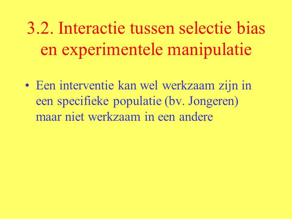 3.2. Interactie tussen selectie bias en experimentele manipulatie Een interventie kan wel werkzaam zijn in een specifieke populatie (bv. Jongeren) maa