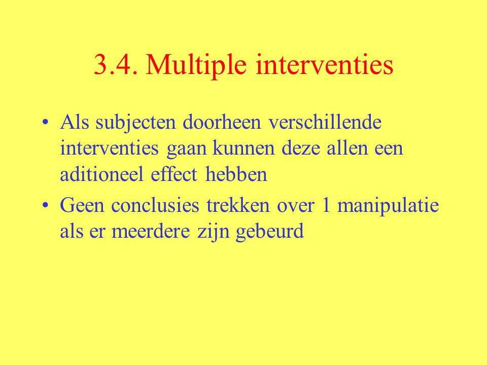 3.4. Multiple interventies Als subjecten doorheen verschillende interventies gaan kunnen deze allen een aditioneel effect hebben Geen conclusies trekk