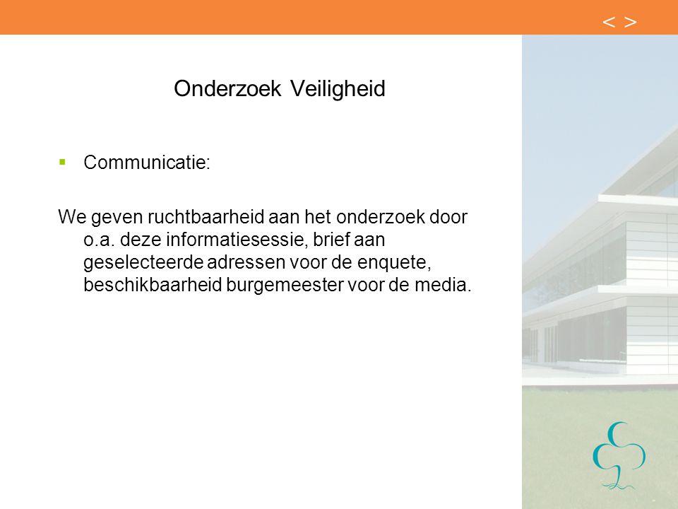 Onderzoek Veiligheid  Communicatie: We geven ruchtbaarheid aan het onderzoek door o.a.