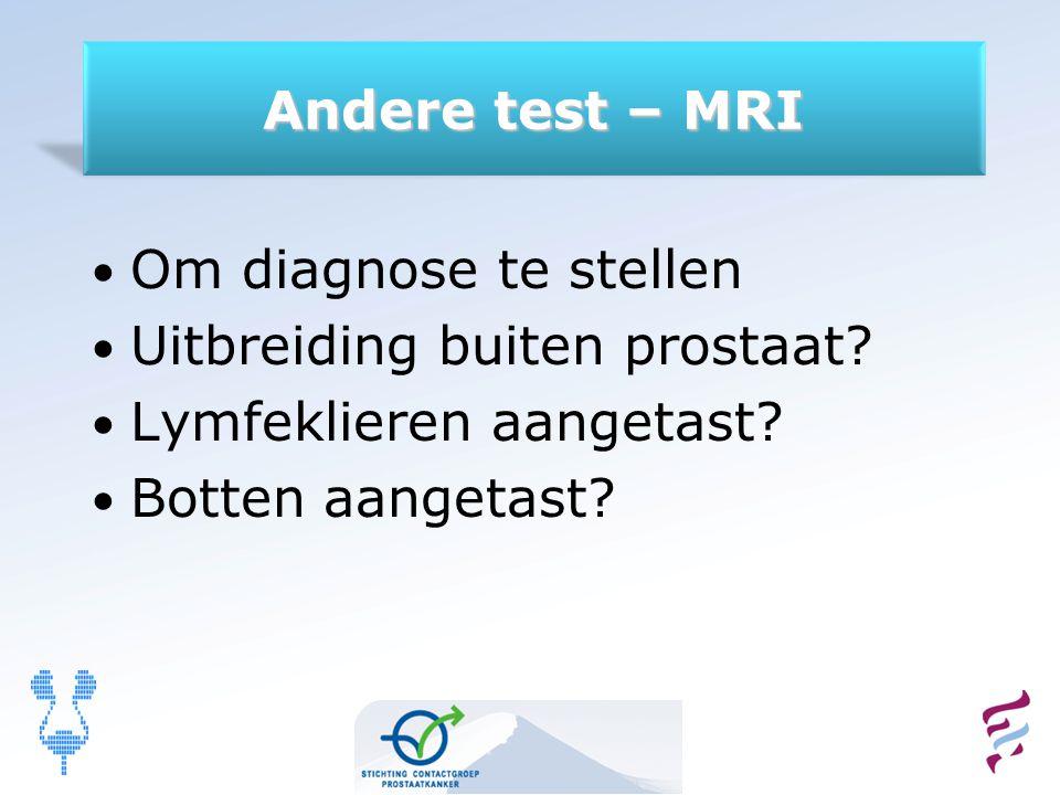 Om diagnose te stellen Uitbreiding buiten prostaat? Lymfeklieren aangetast? Botten aangetast?