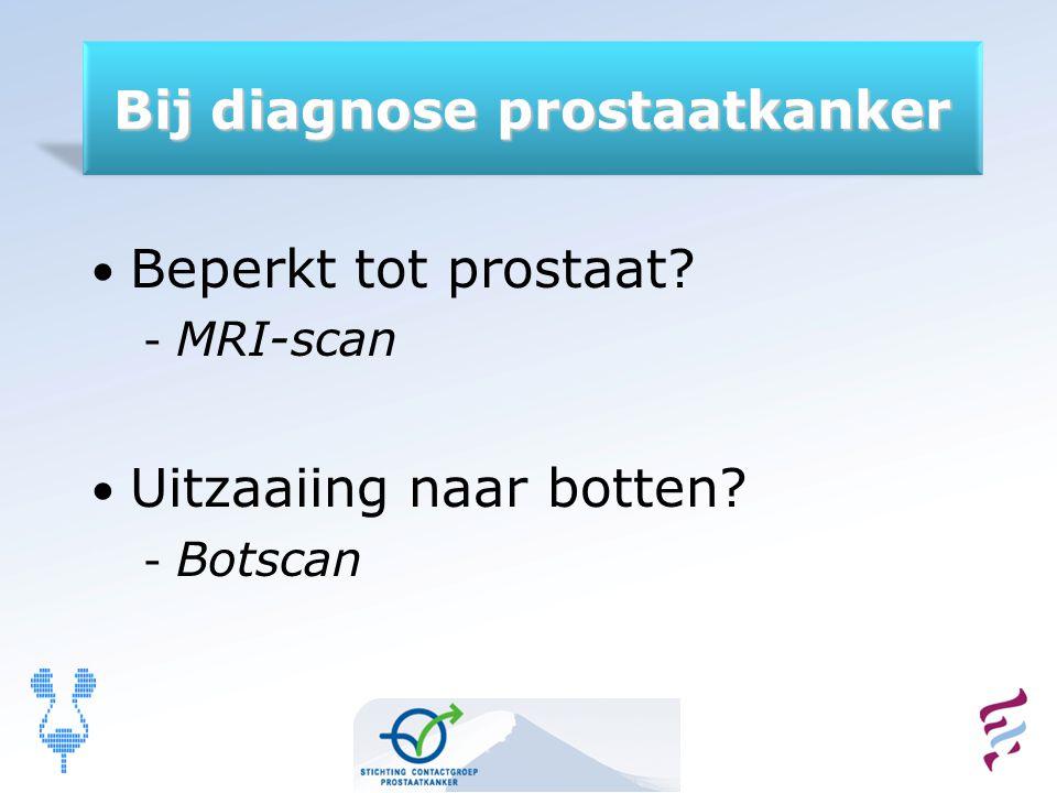 Beperkt tot prostaat? - MRI-scan Uitzaaiing naar botten? - Botscan