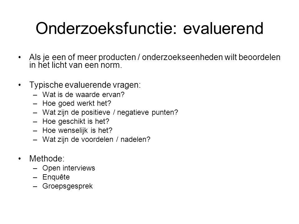 Onderzoeksfunctie: evaluerend Als je een of meer producten / onderzoekseenheden wilt beoordelen in het licht van een norm. Typische evaluerende vragen