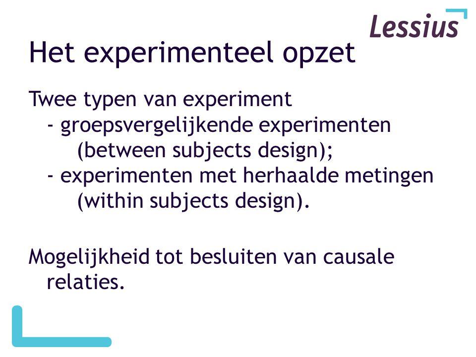 Het experimenteel opzet Twee typen van experiment - groepsvergelijkende experimenten (between subjects design); - experimenten met herhaalde metingen (within subjects design).