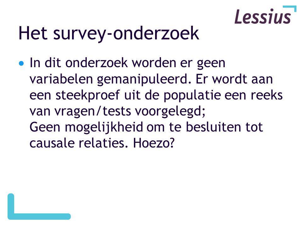 Het survey-onderzoek  In dit onderzoek worden er geen variabelen gemanipuleerd.