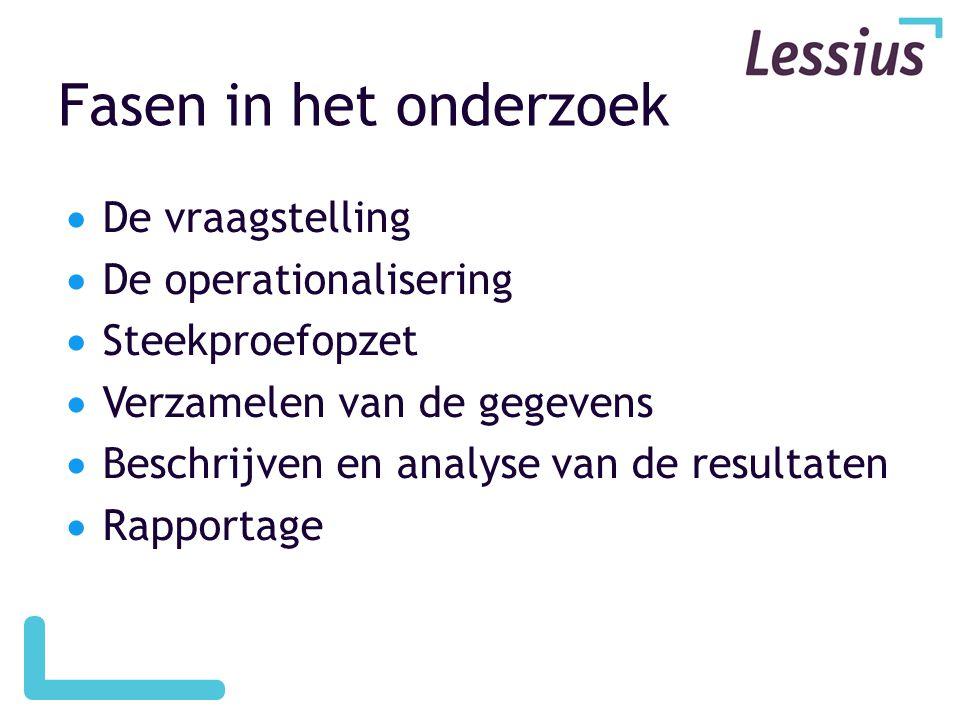 Fasen in het onderzoek  De vraagstelling  De operationalisering  Steekproefopzet  Verzamelen van de gegevens  Beschrijven en analyse van de resultaten  Rapportage