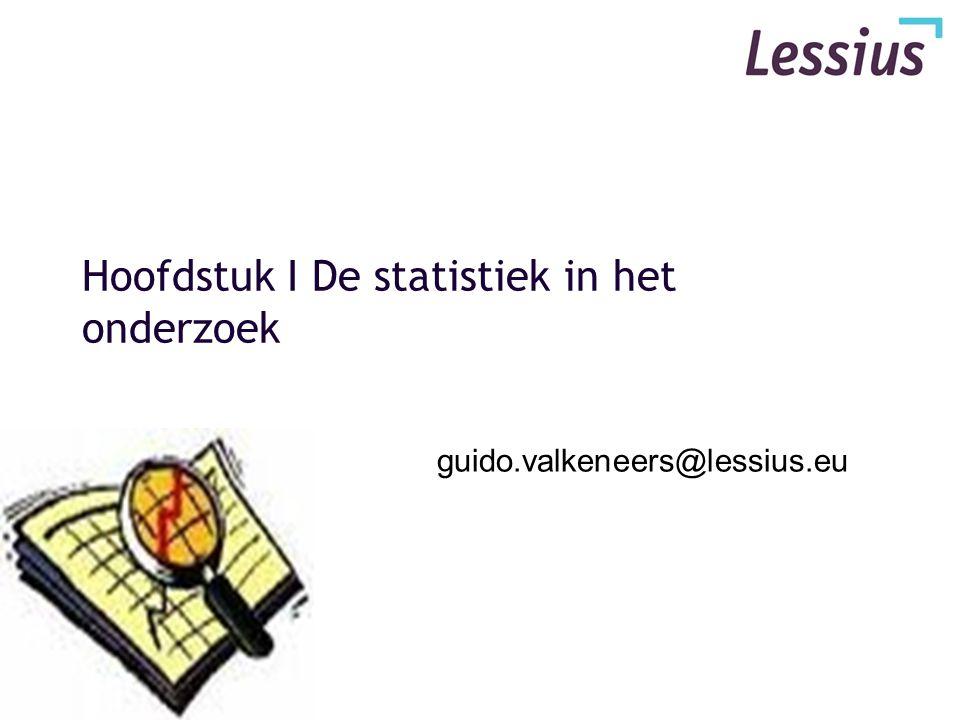 Hoofdstuk I De statistiek in het onderzoek guido.valkeneers@lessius.eu
