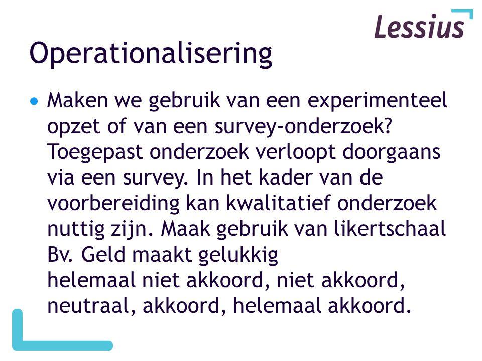 Operationalisering  Maken we gebruik van een experimenteel opzet of van een survey-onderzoek.
