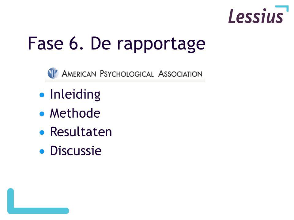 Fase 6. De rapportage  Inleiding  Methode  Resultaten  Discussie
