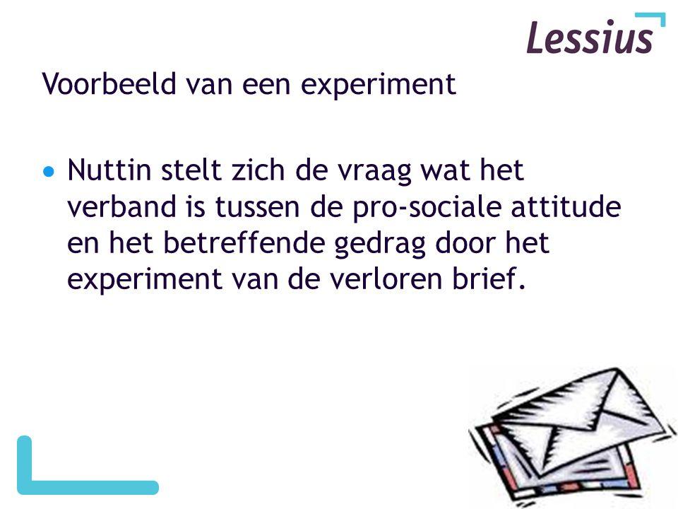 Voorbeeld van een experiment  Nuttin stelt zich de vraag wat het verband is tussen de pro-sociale attitude en het betreffende gedrag door het experiment van de verloren brief.