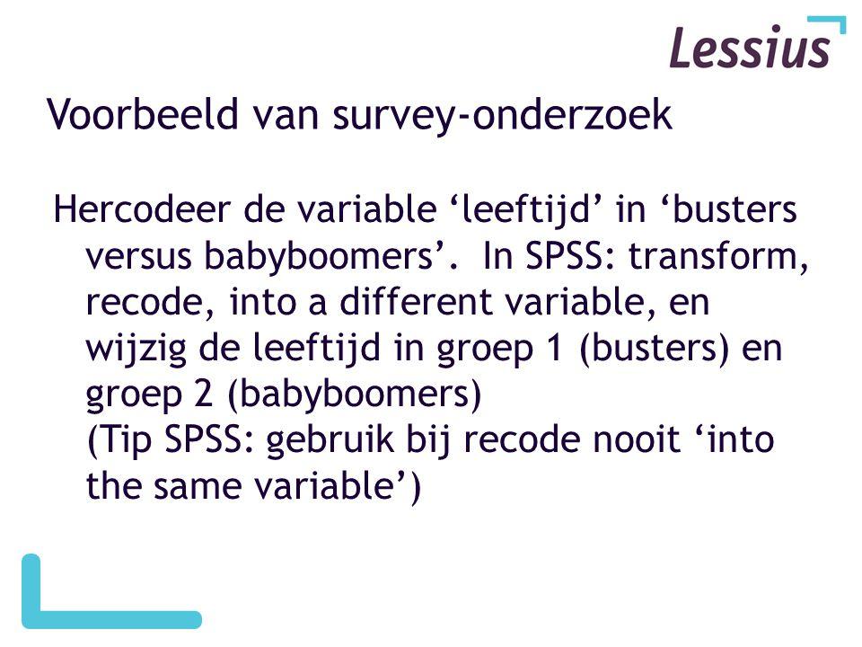 Voorbeeld van survey-onderzoek Hercodeer de variable 'leeftijd' in 'busters versus babyboomers'.