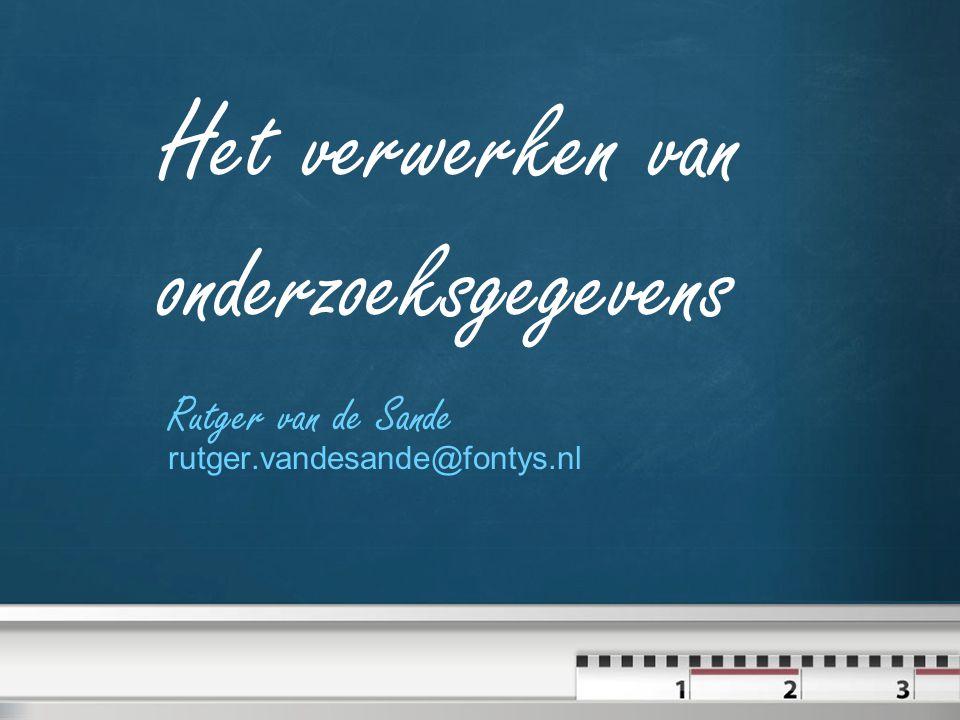 Het verwerken van onderzoeksgegevens Rutger van de Sande rutger.vandesande@fontys.nl