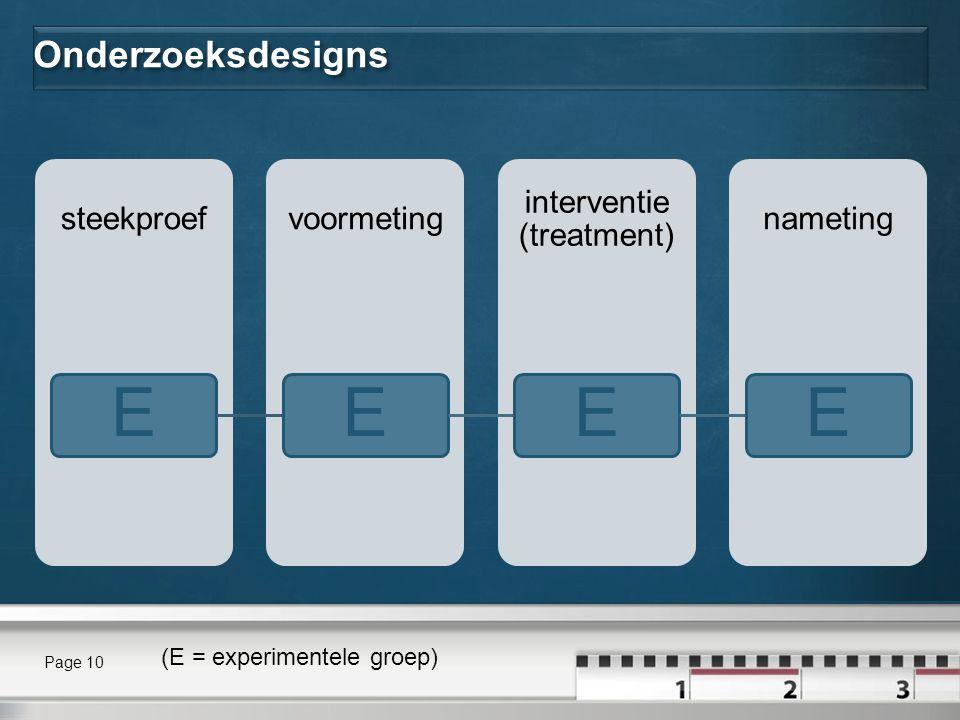 Onderzoeksdesigns nameting interventie (treatment) voormetingsteekproef EEEE Page 10 (E = experimentele groep)