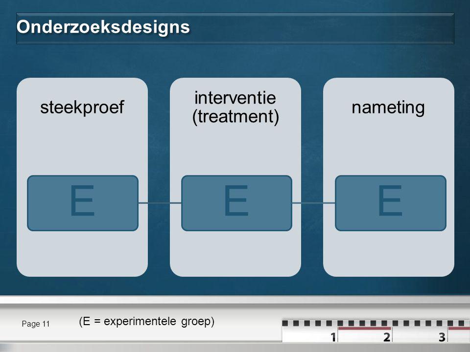 Onderzoeksdesigns nameting interventie (treatment) steekproef EEE Page 11 (E = experimentele groep)