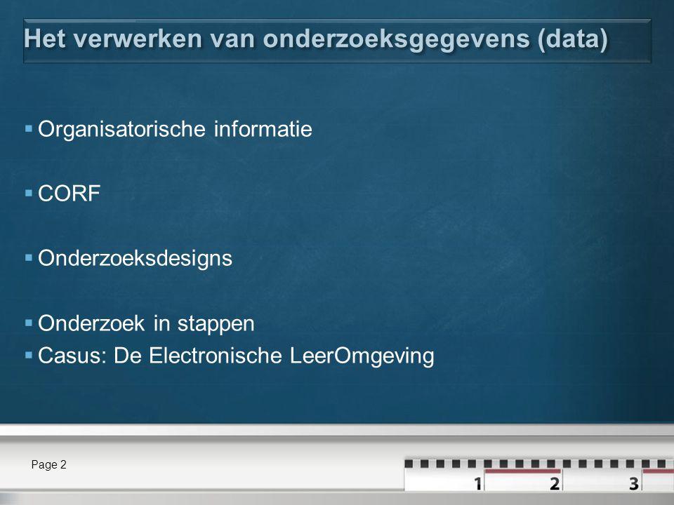 Het verwerken van onderzoeksgegevens (data)  Organisatorische informatie  CORF  Onderzoeksdesigns  Onderzoek in stappen  Casus: De Electronische