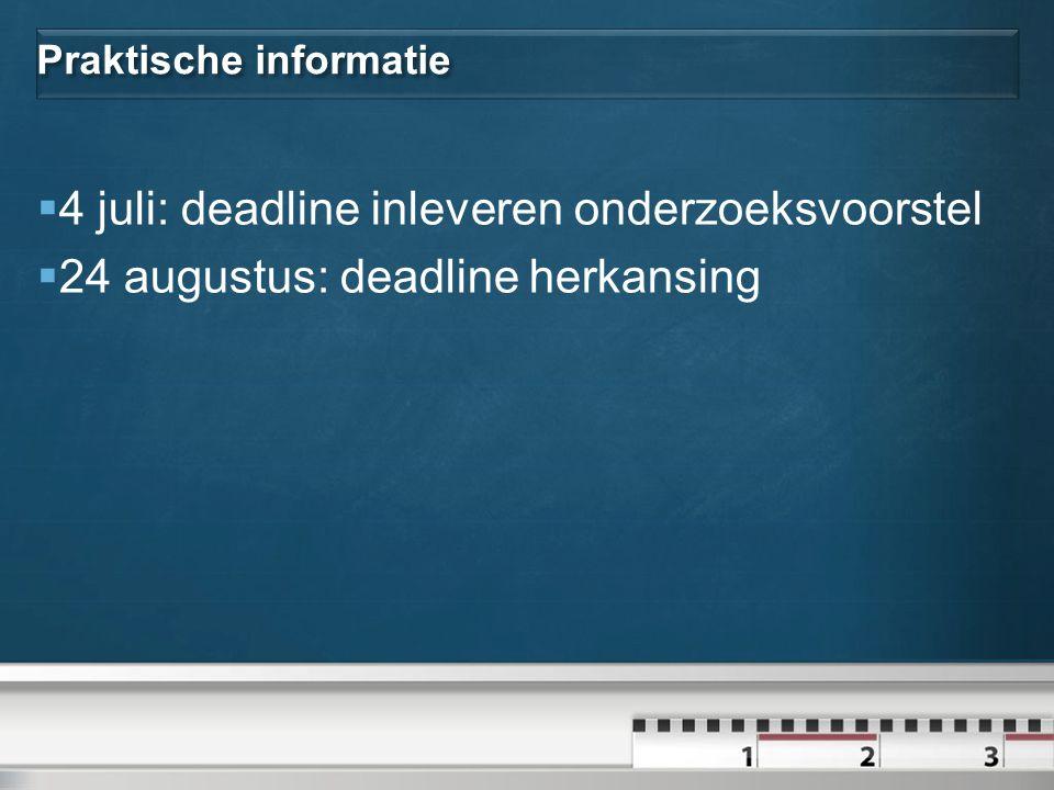 Praktische informatie  4 juli: deadline inleveren onderzoeksvoorstel  24 augustus: deadline herkansing