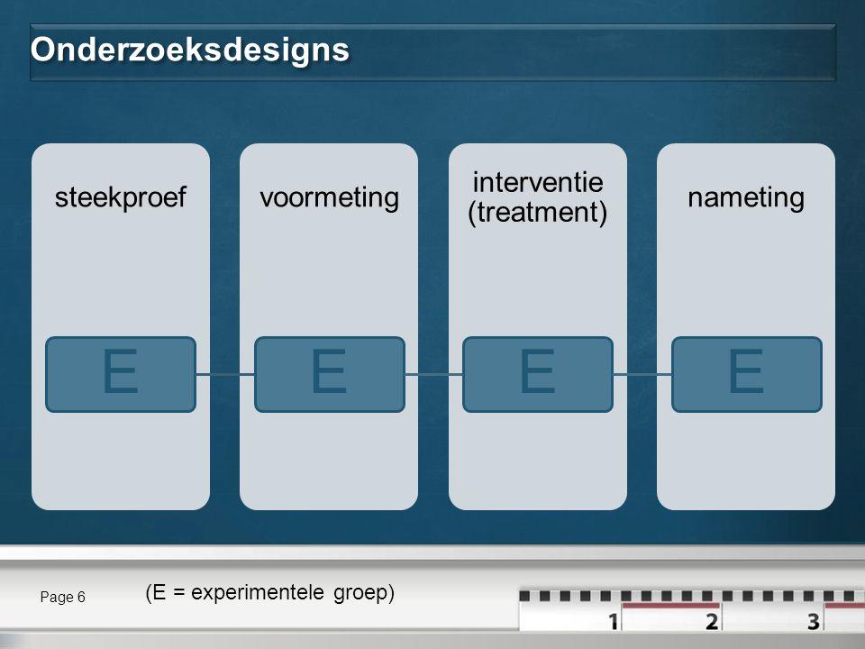 Onderzoeksdesigns nameting interventie (treatment) voormetingsteekproef EEEE Page 6 (E = experimentele groep)
