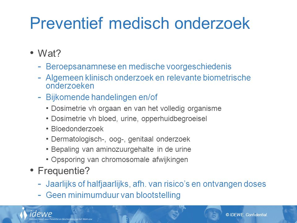 © IDEWE.Confidential. Preventief medisch onderzoek Wat.