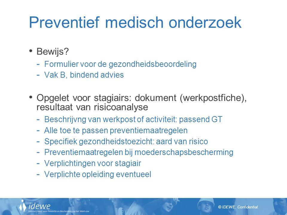 © IDEWE.Confidential. Preventief medisch onderzoek Blootstelling stagiair?.
